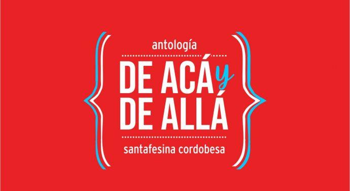 """""""De Acá y de Allá"""" la antología cordobesa y santafesina"""